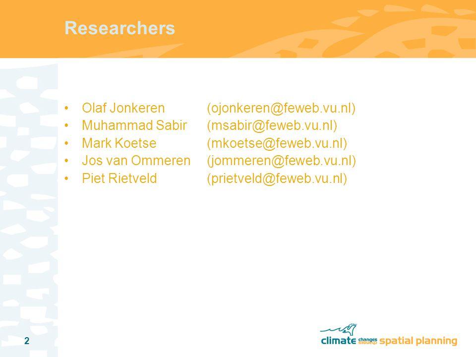 2 Researchers Olaf Jonkeren (ojonkeren@feweb.vu.nl) Muhammad Sabir (msabir@feweb.vu.nl) Mark Koetse (mkoetse@feweb.vu.nl) Jos van Ommeren (jommeren@feweb.vu.nl) Piet Rietveld (prietveld@feweb.vu.nl)