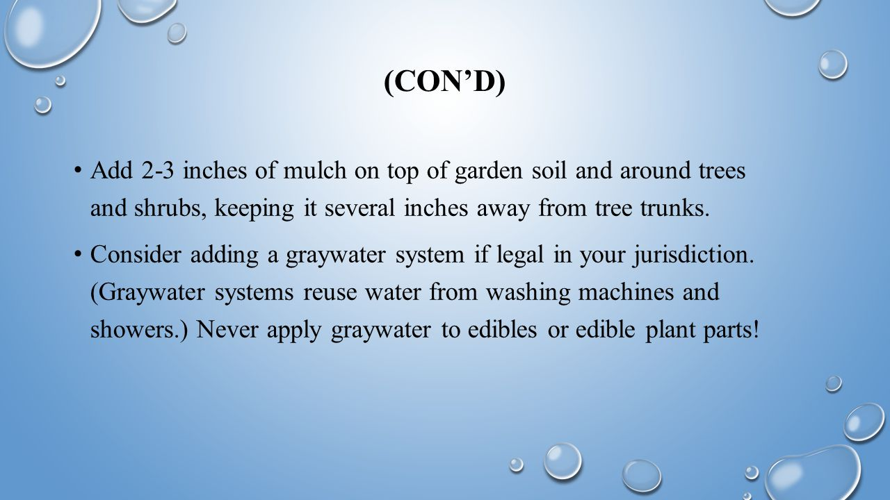 (CON'D) Add 2-3 inches of mulch on top of garden soil and around trees and shrubs, keeping it several inches away from tree trunks.