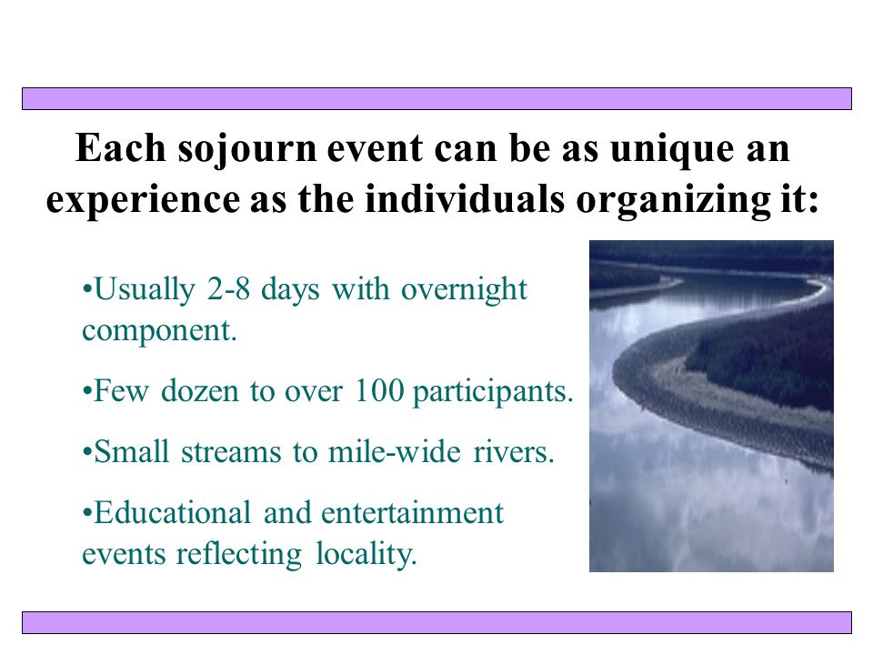 Sojourns are Effective Tools for: Raising awareness about the river and it's related issues; Educating communities about natural and cultural resources; Promoting public access to the resource; Encouraging political commitment to watershed stewardship; and Enhancing community involvement in river restoration.