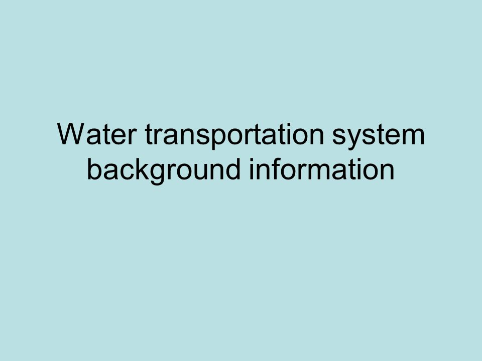 Water transportation system background information