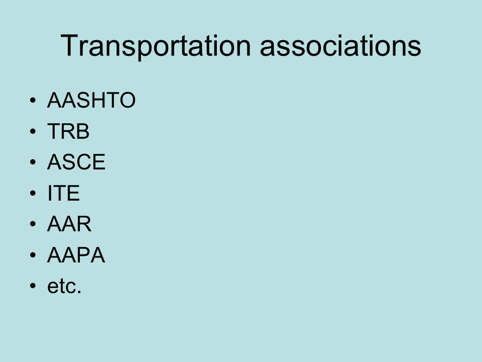 Transportation associations AASHTO TRB ASCE ITE AAR AAPA etc.