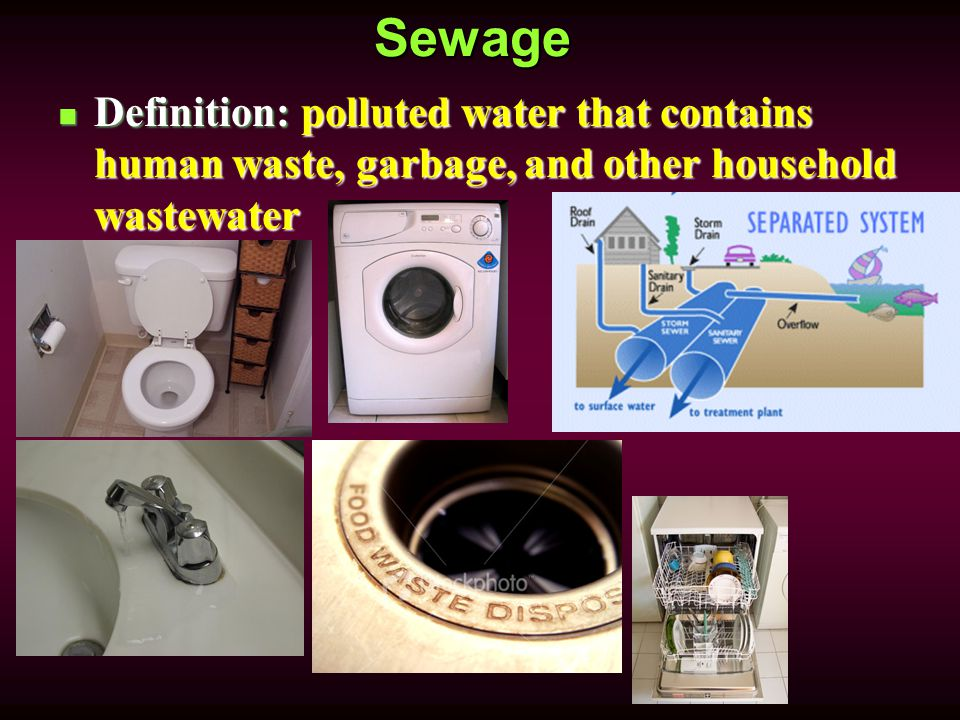 Sewage Definition: polluted water that contains human waste, garbage, and other household wastewater Definition: polluted water that contains human waste, garbage, and other household wastewater