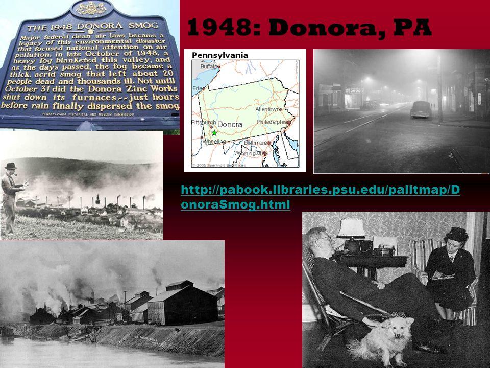 1948: Donora, PA http://pabook.libraries.psu.edu/palitmap/D onoraSmog.html