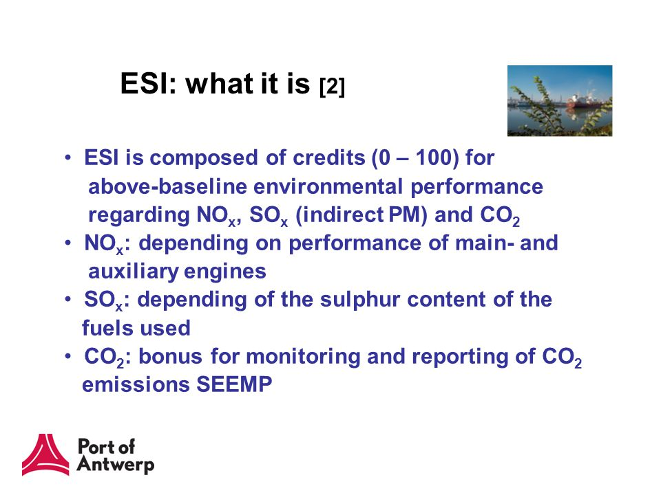 ESI: what it is [2] ESI is composed of credits (0 – 100) for above-baseline environmental performance regarding NO x, SO x (indirect PM) and CO 2 NO x