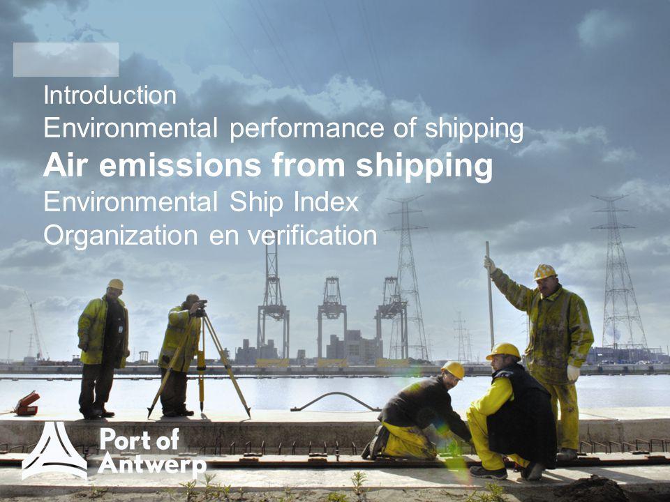 Introduction Environmental performance of shipping Air emissions from shipping Environmental Ship Index Organization en verification