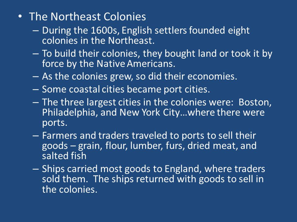 The Northeast Colonies – During the 1600s, English settlers founded eight colonies in the Northeast.