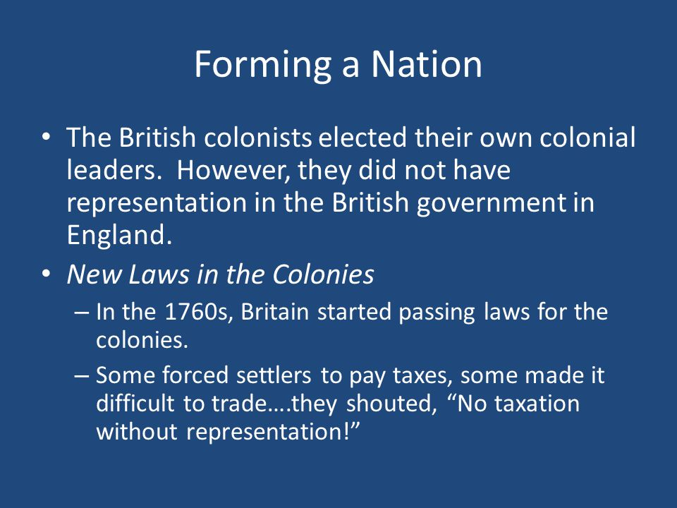 Forming a Nation The British colonists elected their own colonial leaders.
