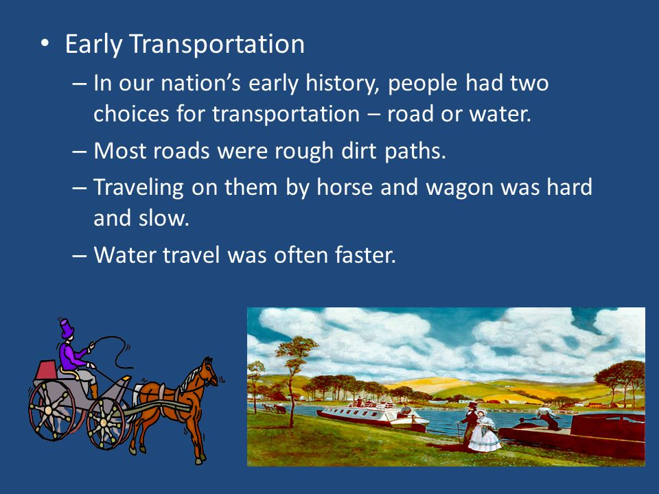 Early Transportation – In our nation's early history, people had two choices for transportation – road or water.