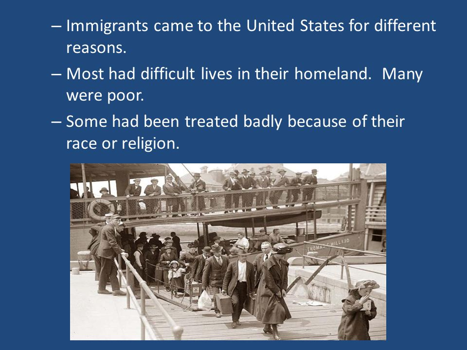 – Immigrants came to the United States for different reasons.