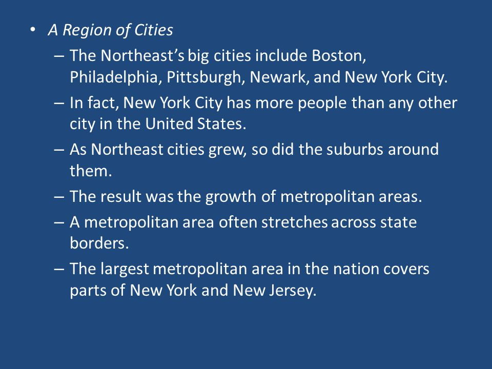 A Region of Cities – The Northeast's big cities include Boston, Philadelphia, Pittsburgh, Newark, and New York City.