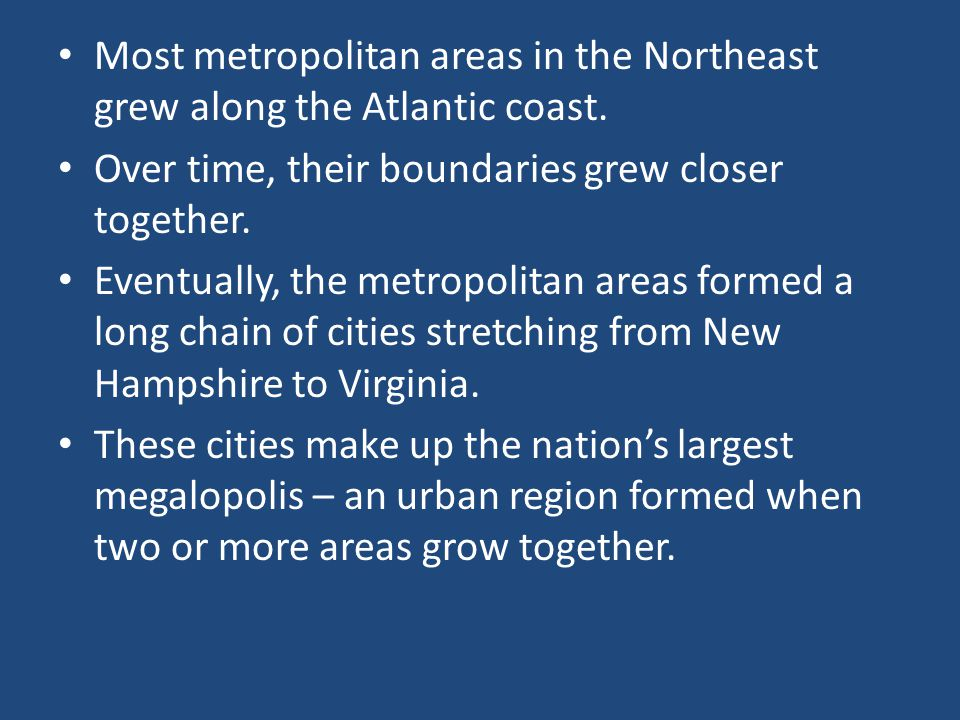 Most metropolitan areas in the Northeast grew along the Atlantic coast.