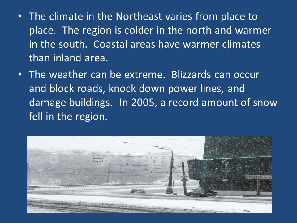 The climate in the Northeast varies from place to place.