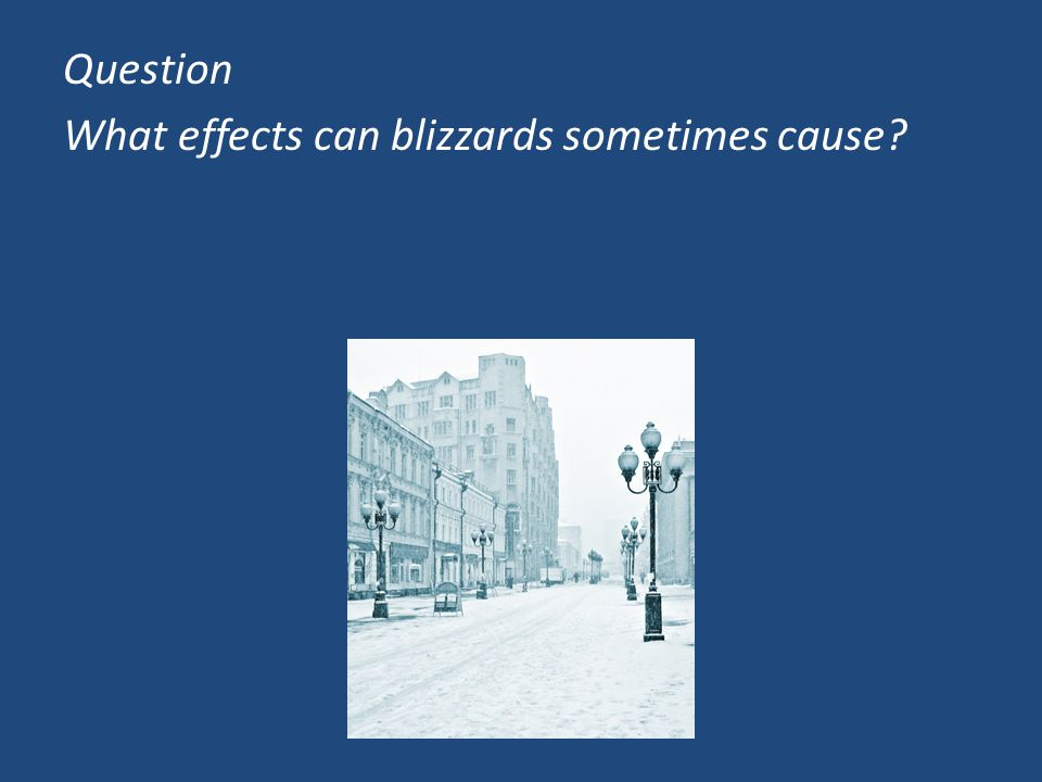 Question What effects can blizzards sometimes cause?