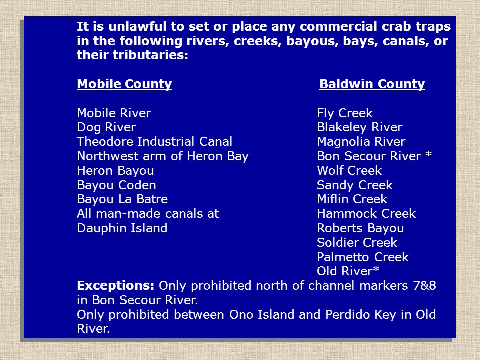 It is unlawful to set or place any commercial crab traps in the following rivers, creeks, bayous, bays, canals, or their tributaries: Mobile County Ba