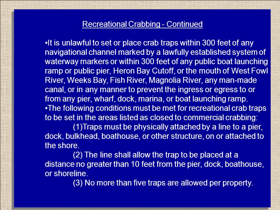 Recreational Crabbing - Continued It is unlawful to set or place crab traps within 300 feet of any navigational channel marked by a lawfully establish