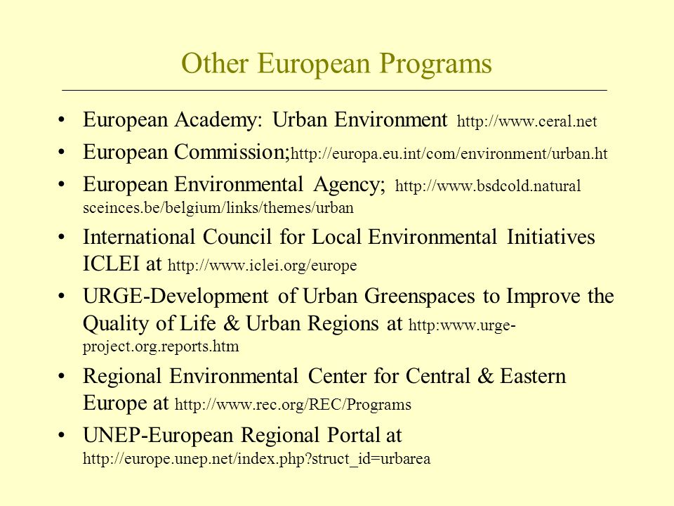 Other European Programs European Academy: Urban Environment http://www.ceral.net European Commission; http://europa.eu.int/com/environment/urban.ht Eu