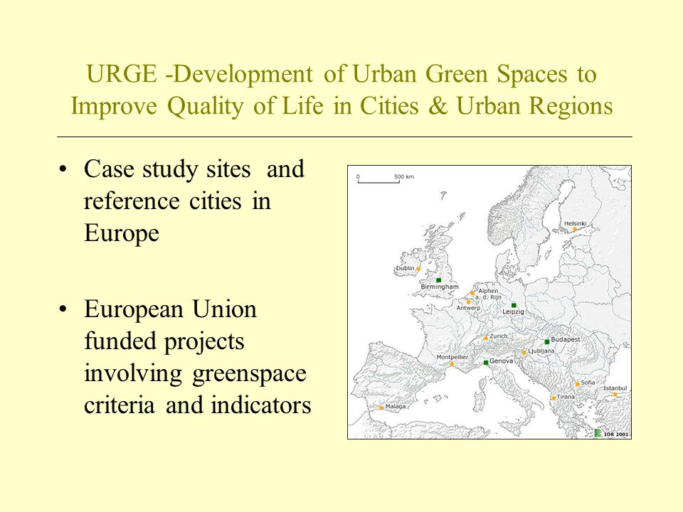 URGE -Development of Urban Green Spaces to Improve Quality of Life in Cities & Urban Regions Case study sites and reference cities in Europe European