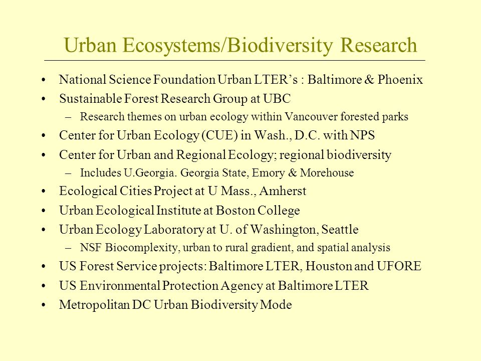 Urban Ecosystems/Biodiversity Research National Science Foundation Urban LTER's : Baltimore & Phoenix Sustainable Forest Research Group at UBC –Resear