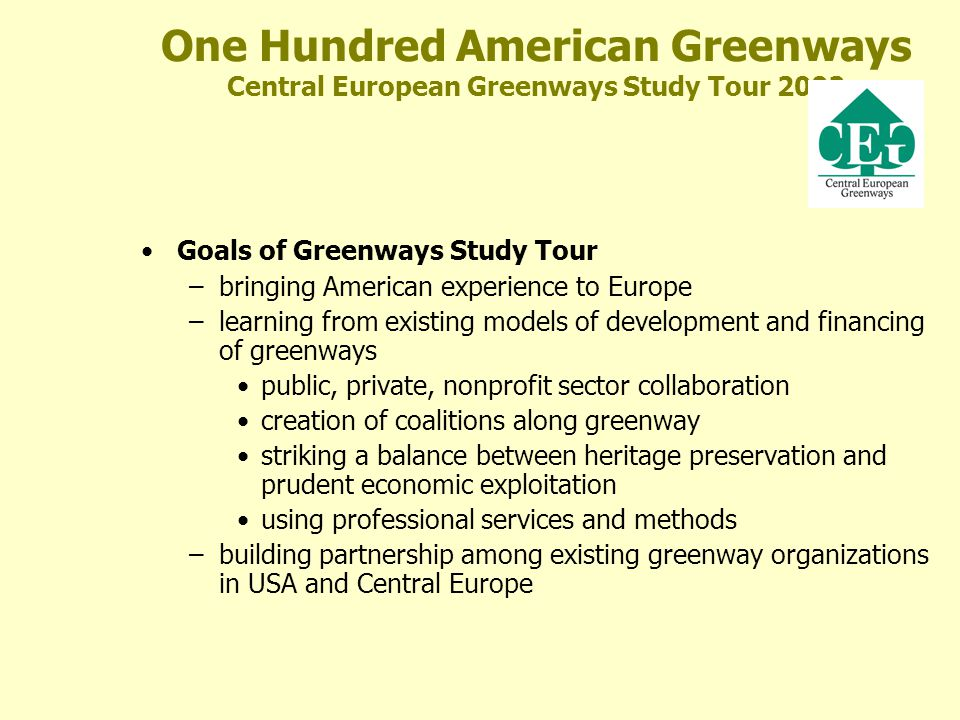 One Hundred American Greenways Central European Greenways Study Tour 2002 Goals of Greenways Study Tour –bringing American experience to Europe –learn
