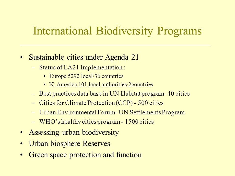 International Biodiversity Programs Sustainable cities under Agenda 21 –Status of LA21 Implementation : Europe 5292 local/36 countries N. America 101
