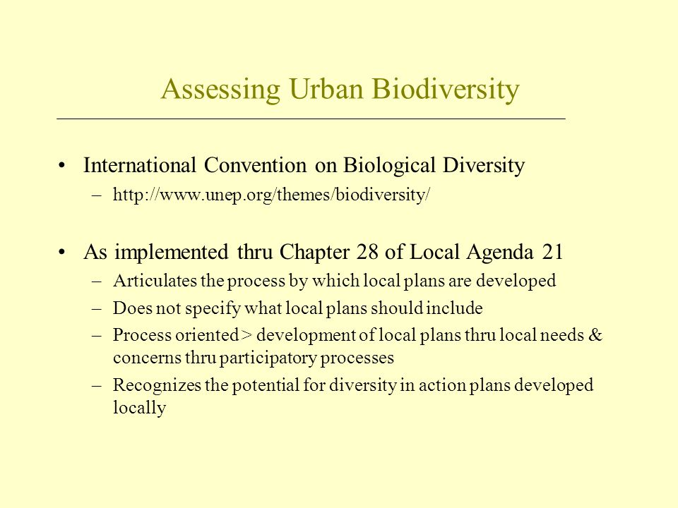 Assessing Urban Biodiversity International Convention on Biological Diversity –http://www.unep.org/themes/biodiversity/ As implemented thru Chapter 28