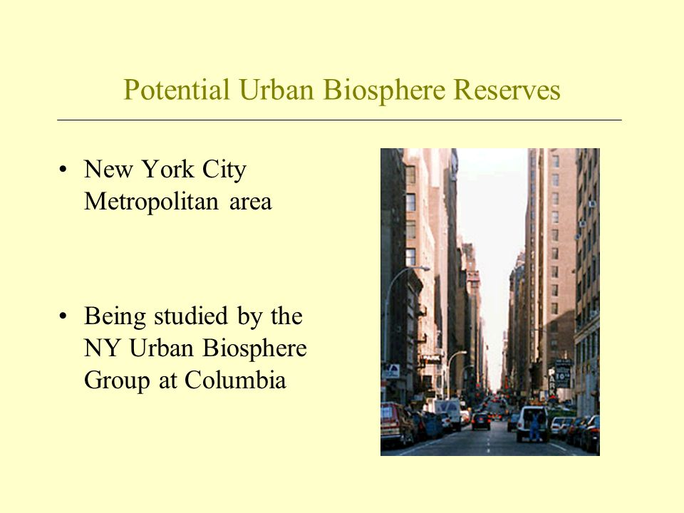 Potential Urban Biosphere Reserves New York City Metropolitan area Being studied by the NY Urban Biosphere Group at Columbia