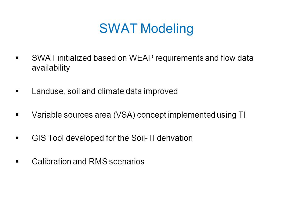 SWAT Modeling  SWAT initialized based on WEAP requirements and flow data availability  Landuse, soil and climate data improved  Variable sources ar