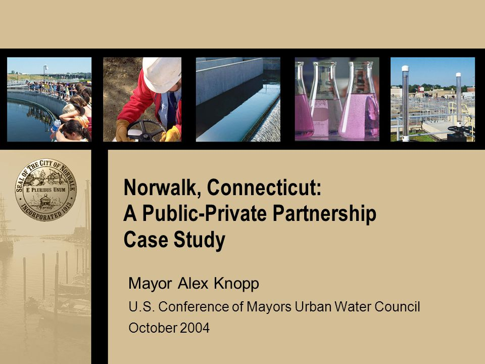 Norwalk, Connecticut: A Public-Private Partnership Case Study Mayor Alex Knopp U.S.