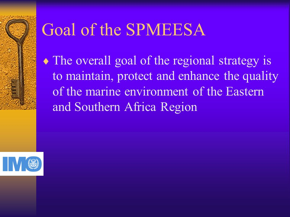 Goal of the SPMEESA  The overall goal of the regional strategy is to maintain, protect and enhance the quality of the marine environment of the Eastern and Southern Africa Region
