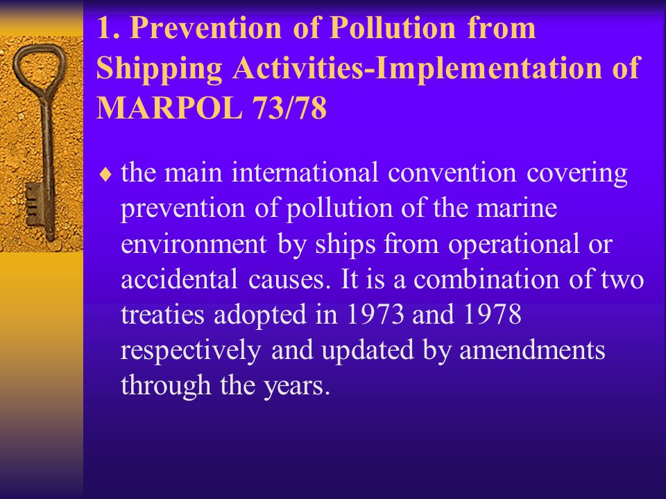 1. Prevention of Pollution from Shipping Activities-Implementation of MARPOL 73/78  the main international convention covering prevention of pollutio
