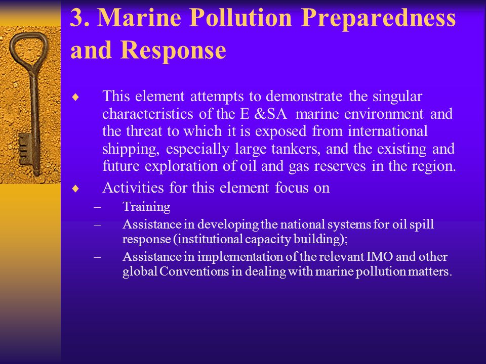 3. Marine Pollution Preparedness and Response  This element attempts to demonstrate the singular characteristics of the E &SA marine environment and