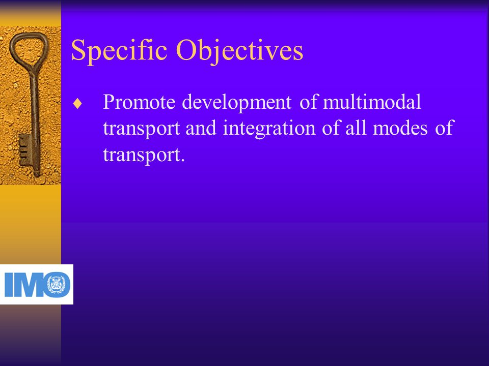 Specific Objectives  Promote development of multimodal transport and integration of all modes of transport.