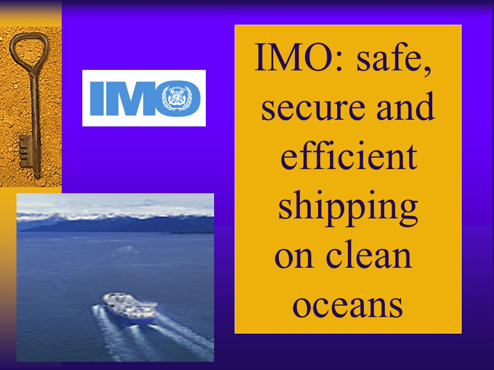 IMO: safe, secure and efficient shipping on clean oceans