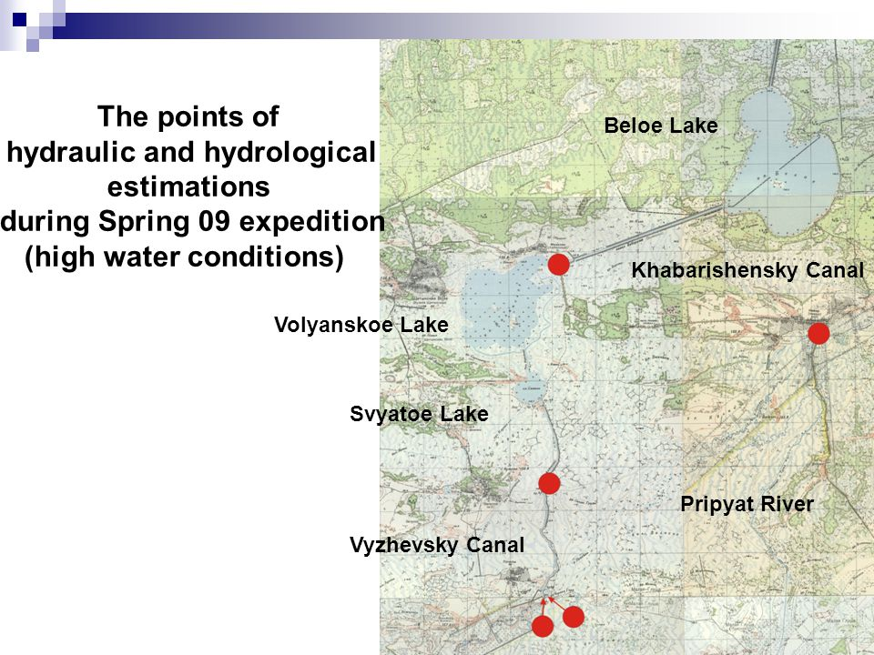The points of hydraulic and hydrological estimations during Spring 09 expedition (high water conditions) Beloe Lake Volyanskoe Lake Svyatoe Lake Pripy