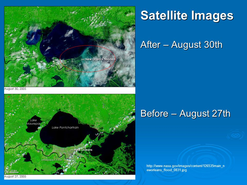 Satellite Images After – August 30th Before – August 27th http://www.nasa.gov/images/content/126535main_n eworleans_flood_0831.jpg