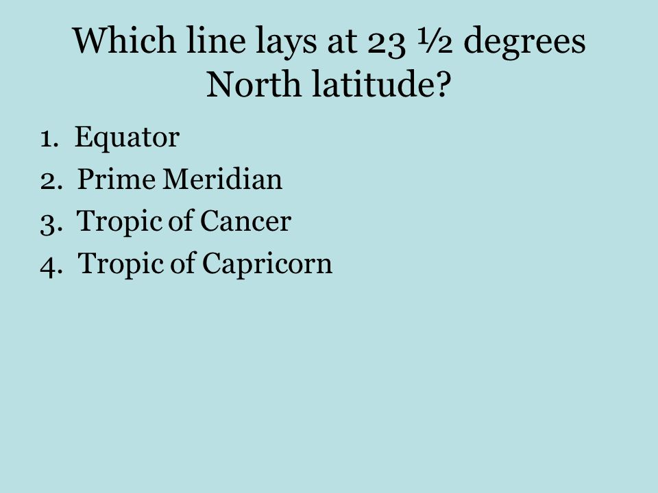 Which line lays at 23 ½ degrees North latitude. 1.