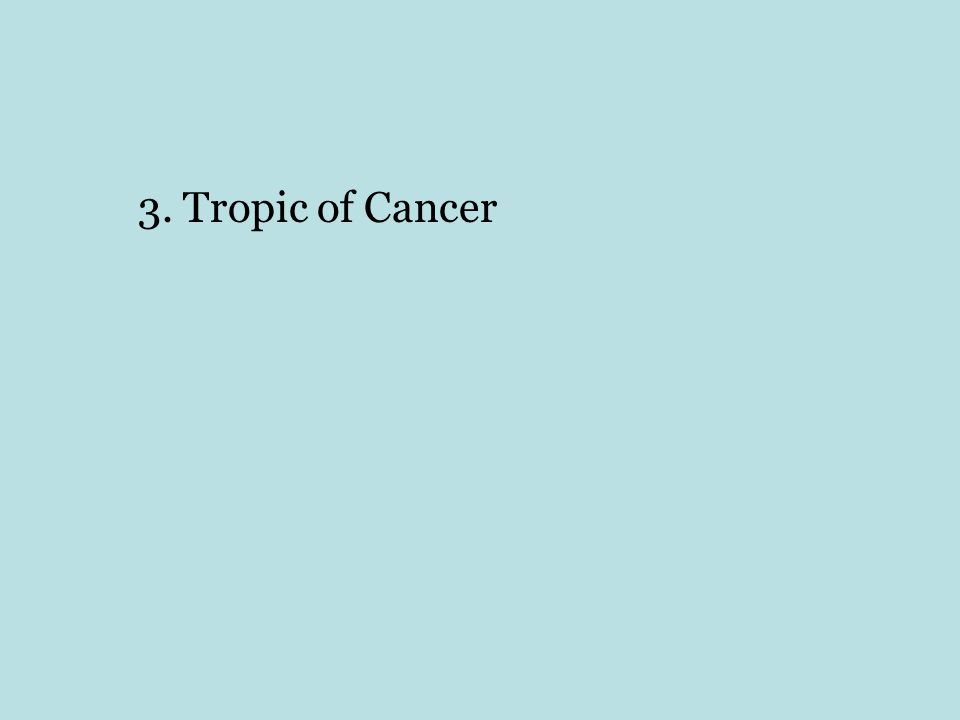 3. Tropic of Cancer