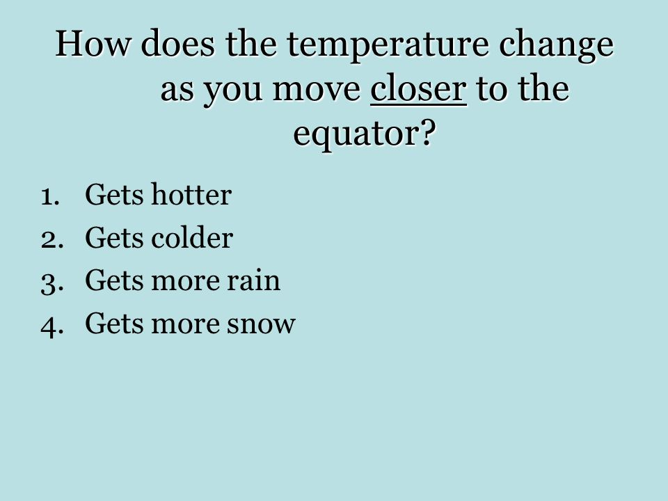 How does the temperature change as you move closer to the equator.