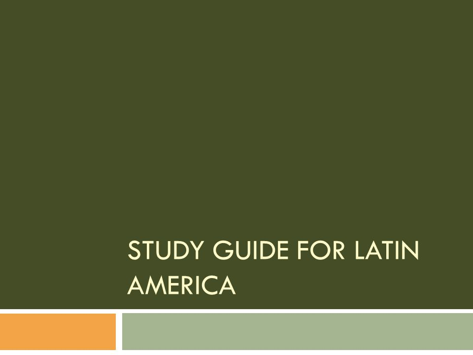 STUDY GUIDE FOR LATIN AMERICA