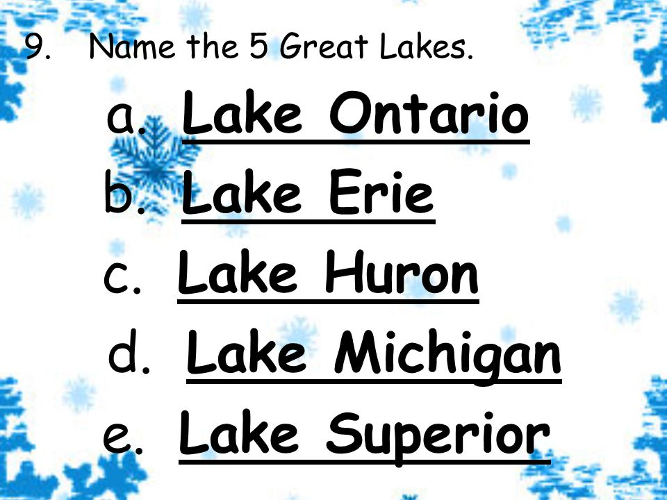 9. Name the 5 Great Lakes. a. Lake Ontario b. Lake Erie c.