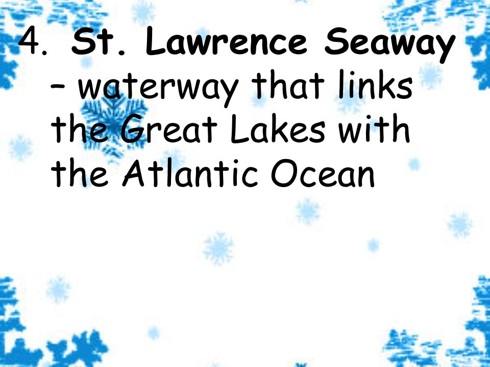 4. St. Lawrence Seaway – waterway that links the Great Lakes with the Atlantic Ocean