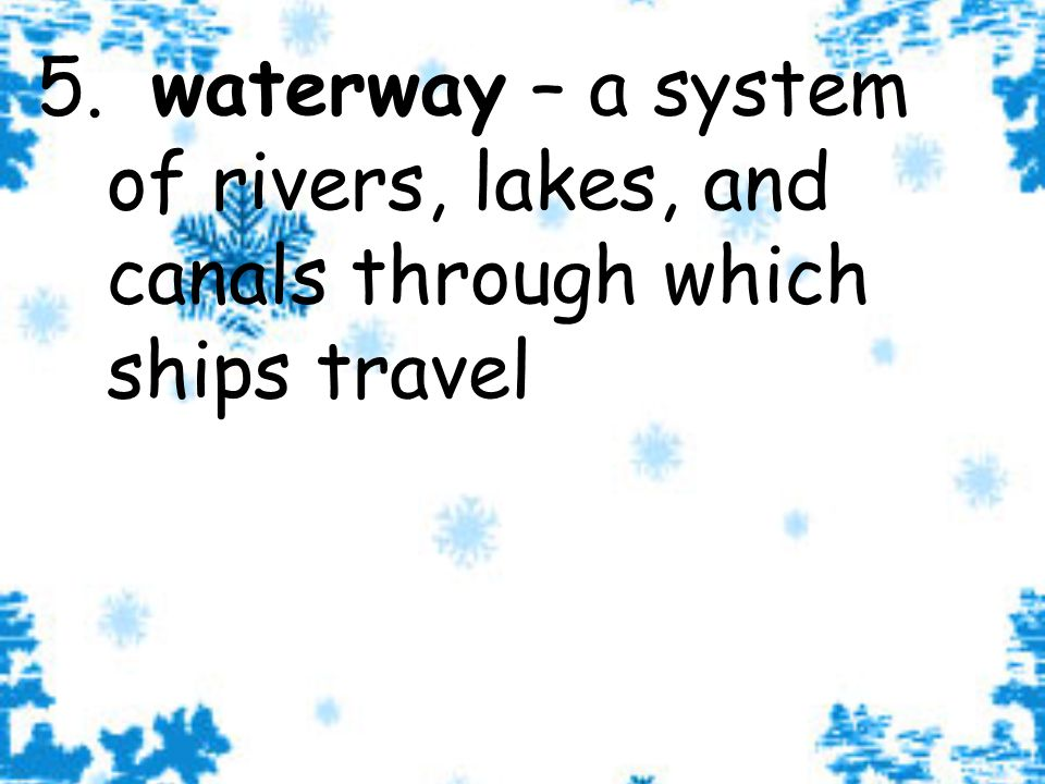 6. canal – a waterway that has been dug across land for ships to travel through
