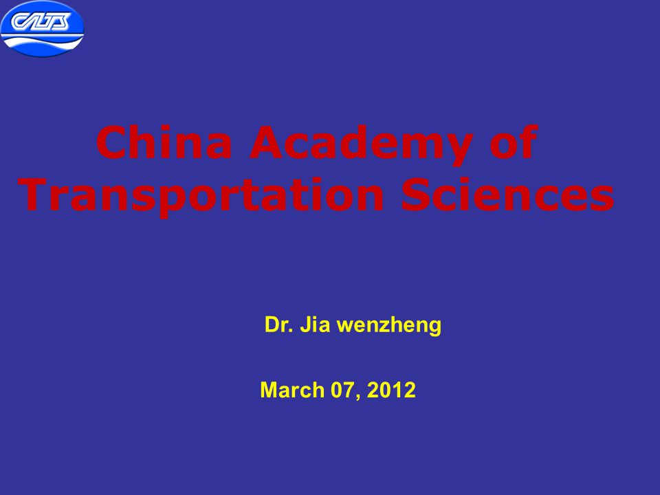 China Academy of Transportation Sciences March 07, 2012 Dr. Jia wenzheng