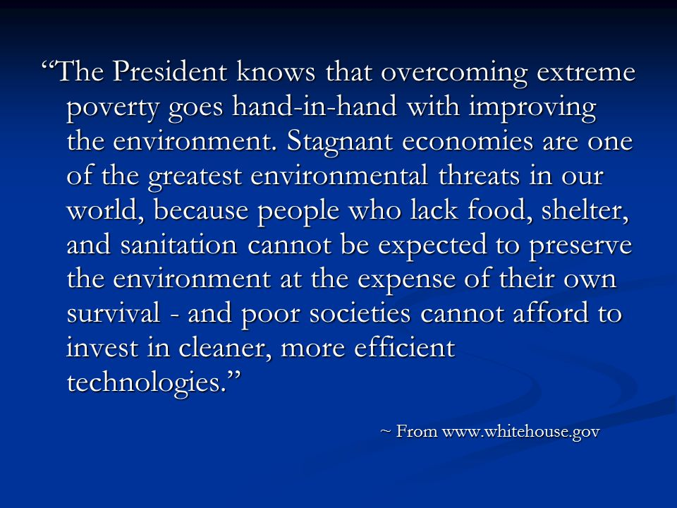 The President knows that overcoming extreme poverty goes hand-in-hand with improving the environment.