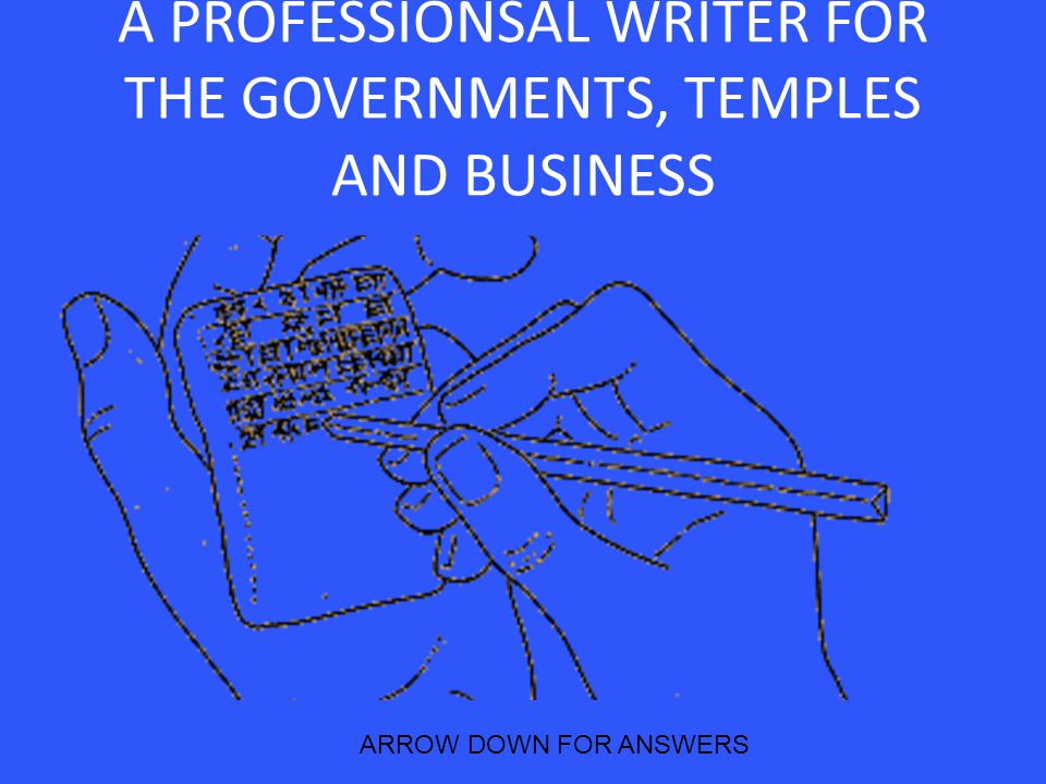 A PROFESSIONSAL WRITER FOR THE GOVERNMENTS, TEMPLES AND BUSINESS ARROW DOWN FOR ANSWERS