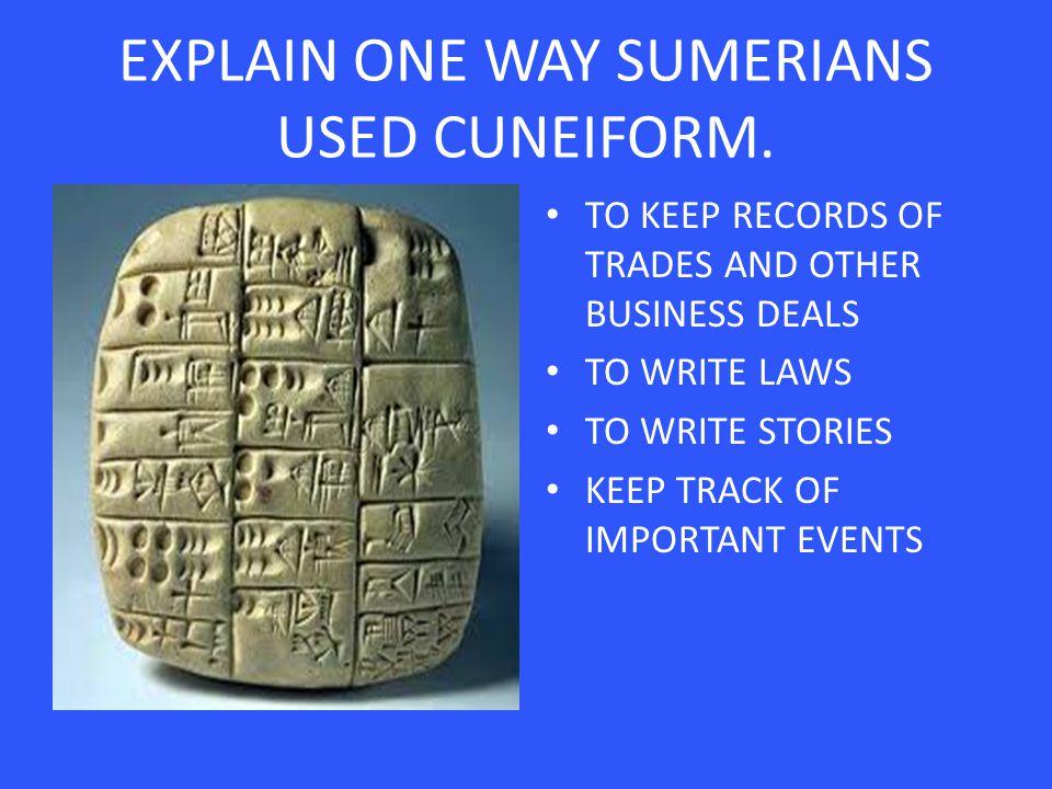 EXPLAIN ONE WAY SUMERIANS USED CUNEIFORM.