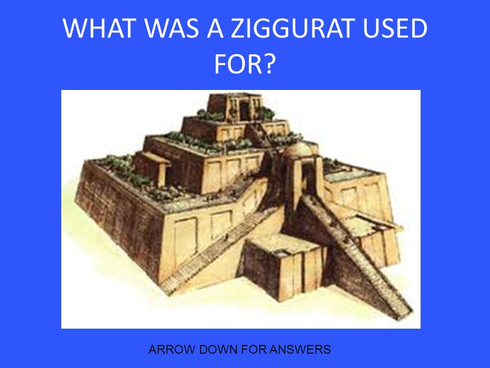 WHAT WAS A ZIGGURAT USED FOR? ARROW DOWN FOR ANSWERS