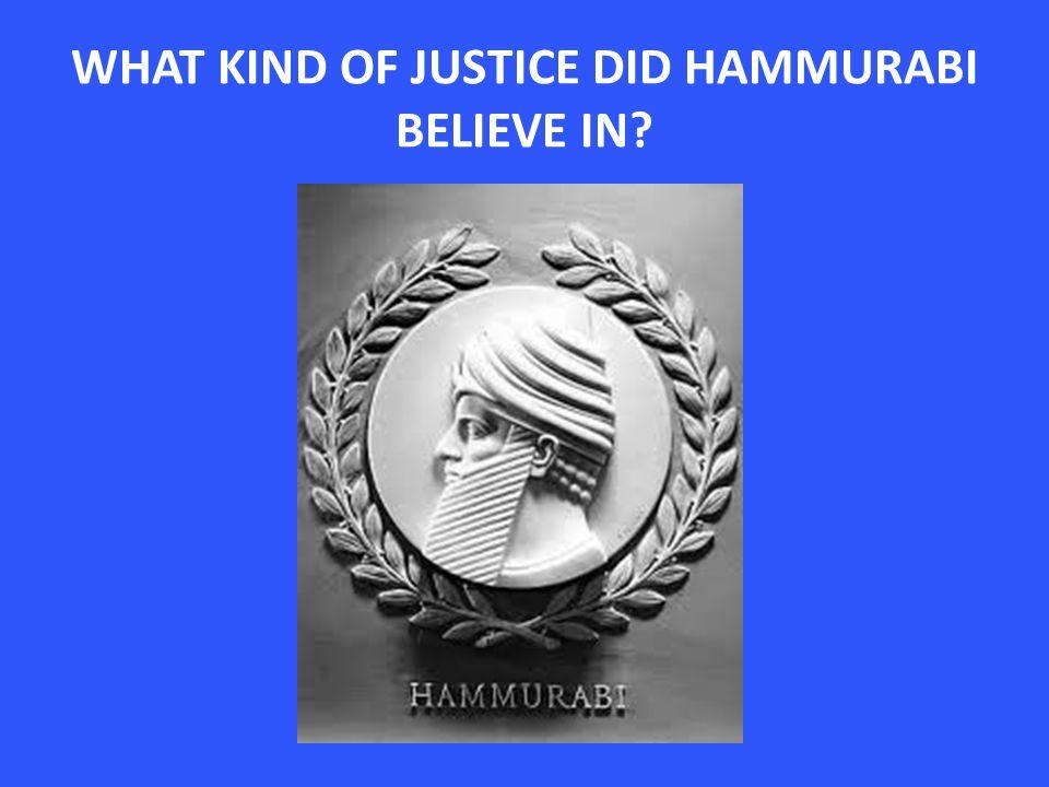 WHAT KIND OF JUSTICE DID HAMMURABI BELIEVE IN?
