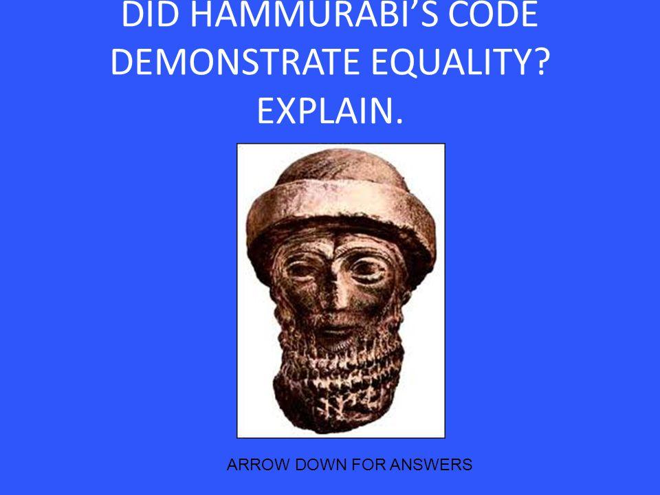 DID HAMMURABI'S CODE DEMONSTRATE EQUALITY? EXPLAIN. ARROW DOWN FOR ANSWERS