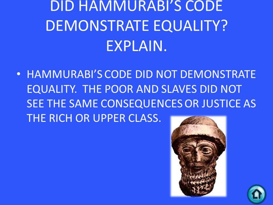 DID HAMMURABI'S CODE DEMONSTRATE EQUALITY.EXPLAIN.
